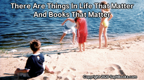 SayItBooks.com Copyright 2020  There are things that matter in life and books that matter